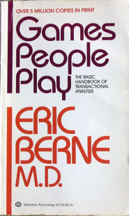 Games People Play:  The Psychology of  Human Relationships  by Eric Berne click enlarge...