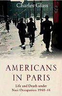 Americans in Paris:  Life & Death Under  Nazi Occupation  1940-44 (March 2009) by Charles Glass  read more @  Amazon-UK