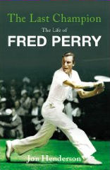 The Last Champion:  The Life of  Fred Perry  by Jon Henderson  (May 2009) read more @ Amazon-UK