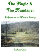 The Magic & the Mundane: A Guide for the Writer's Journey, P. June Diehl