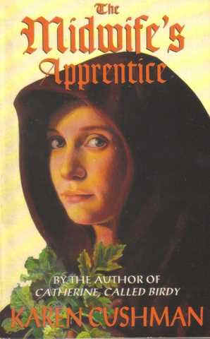 the midwife s apprentice 'like cushman's 1995 newbery honor book, catherine, called birdy, this novel is about a strong young woman in medieval england who finds her own way home this is a.
