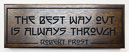 Robert Frost The Best Way Out Is Through Motto Quote Wooden Wall Sign Click To Enlarge