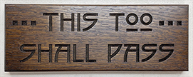 This Too Shall Pass Arts & Crafts Wall Sign Click To Enlarge