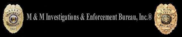 M & M Investigations & Enforcement Bureau, Inc.®