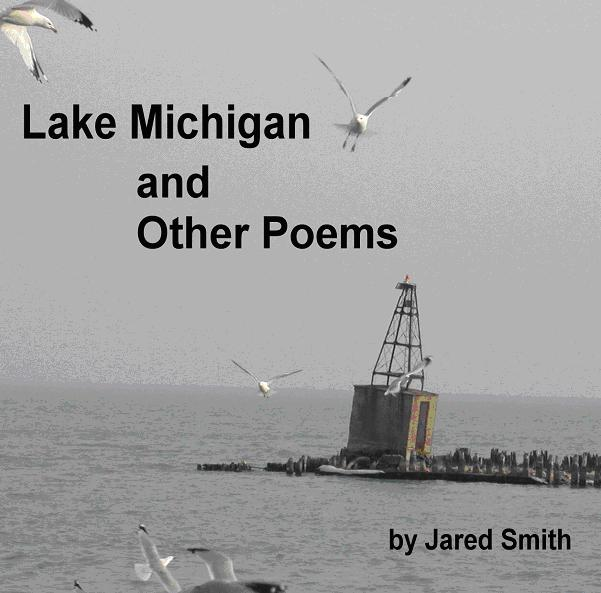 Lake Michigan And Other Poems by Jared Smith For more info click here.